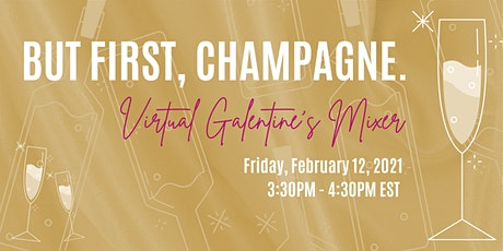 But First, Champagne: Virtual Galentine's Mixer tickets