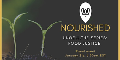 NOURISHED. UNWELL THE SERIES; Food Justice Panel Event tickets