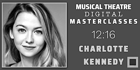 12:16 Musical Theatre 'Les Mis' Inspired Masterclass w/Charlotte Kennedy tickets