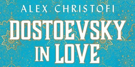 Zoom Event: Dostoevsky in Love, with Alex Christofi and Sophy Roberts tickets