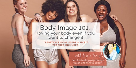 Body Image 101: loving your body now, even if you want to change it tickets