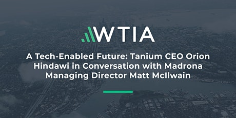 A Tech-Enabled Future: Tanium CEO Orion Hindawi & Madrona MD Matt McIlwain tickets