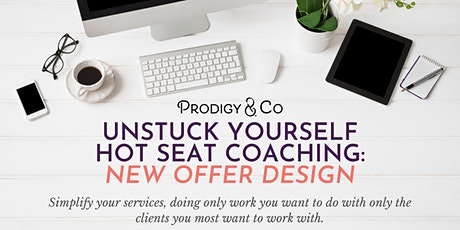Unstuck Yourself Hot Seat Coaching: New Offer Design (Feb) tickets