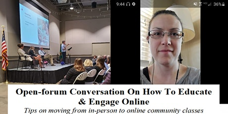 Open-forum Conversation on How to Educate & Engage Online tickets