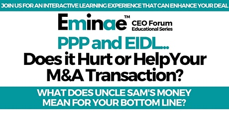 PPP and EIDL...Does it Hurt or Help Your M&A Transaction? tickets