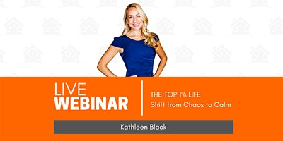 Kathleen Black | The Top 1% Life –  Shift From Chaos to Calm