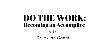 Do the Work: Becoming an Accomplice with Dr. Akilah Cadet tickets