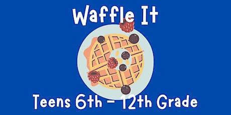 Waffle It [6th-12th Grade Only] tickets