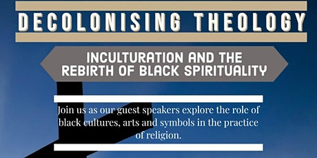 Decolonising Theology: Inculturation and The Rebirth of Black Spirituality tickets