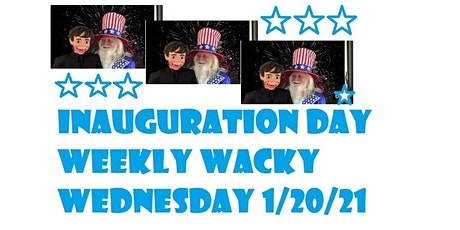 Inauguration Day Weekly Wacky Wednesday tickets