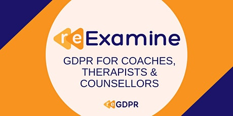 Re : Examine - GDPR for Coaches, Therapists and Counsellors tickets