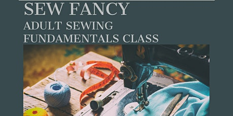 Sew Fancy - Adult Sewing Fundamentals Class tickets
