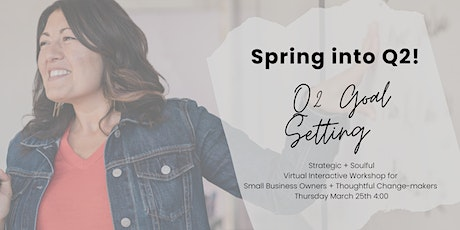 Spring into Q2: Goal Setting + Planning for Q2 tickets