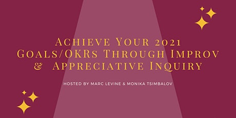 Achieve Your 2021 Goals/OKRs Through Improv and Appreciative Inquiry Tickets