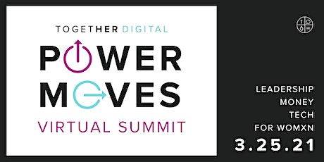 Together Digital | Power Moves Virtual Summit tickets