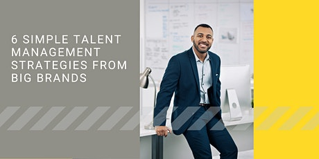 6 Simple Talent Management Strategies From Big Brands tickets
