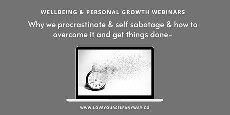 Why YOU procrastinate &  Self Sabotage & how to move beyond it tickets