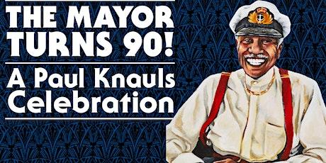 THE MAYOR TURNS 90: A PAUL KNAULS CELEBRATION tickets