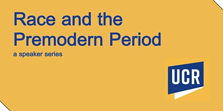 Race and the Premodern Period Speaker Series tickets