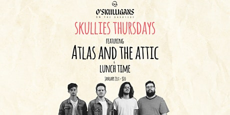 Skullies Thursdays: Atlas and the Attic & Lunchtime tickets