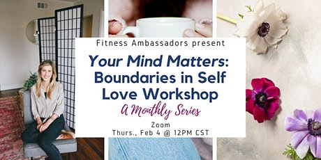 February | Your Mind Matters: Boundaries for Self Care+Self Love Workshop tickets