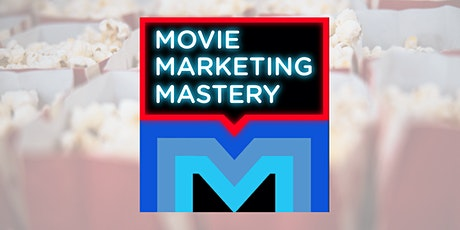 MOVIE MARKETING MASTERY:  Develop the Right Strategy to Sell Your Movie tickets