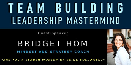 ARE YOU A LEADER WORTHY OF BEING FOLLOWED? with Bridget Hom, Mindset Coach tickets