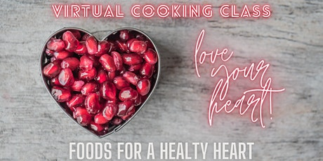 Love Your Heart! Foods for a Healthy Heart Virtual Cooking Class tickets