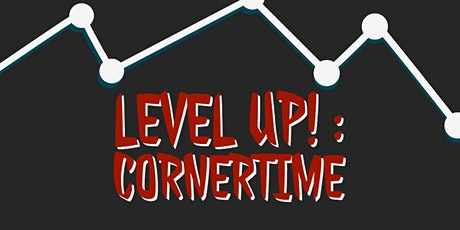 Level Up! Cornertime tickets