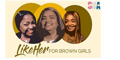 The S.H.A. EXPERIENCE Presents- Like Her For Brown Girls Mentoring Program tickets