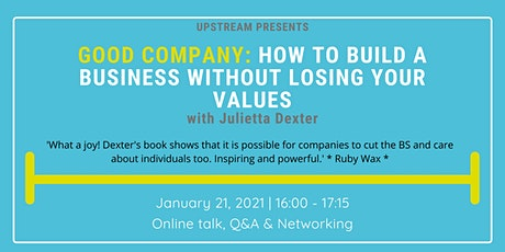 Good Company: How to Build a Business Without Losing Your Values tickets