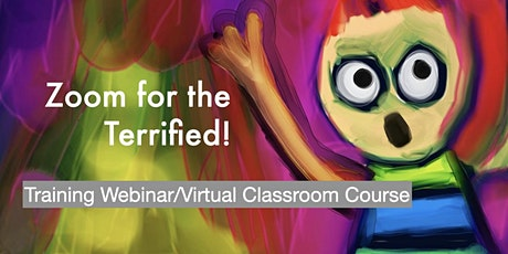 Zoom for the Terrified - A Webinar/Virtual Classroom Course tickets