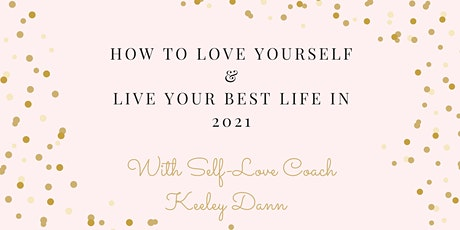 How to Love Yourself and Live Your Best Life in 2021 tickets