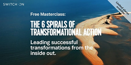 Free Masterclass: The 6 Spirals Of Transformational Action For Leaders tickets
