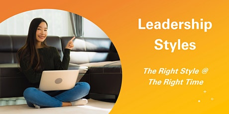 Leadership Styles: The Right Style @ the Right Time (Online - Run 5) tickets