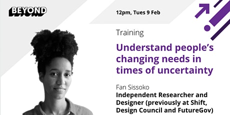Understand people's changing needs in times of uncertainty tickets