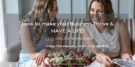 FREE ONLINE WORKSHOP: How to make your Business Thrive & HAVE A LIFE! tickets