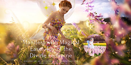 Manifest with Magical Ease.  Joy of the Divine Feminine tickets