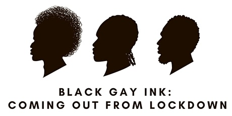 Black Gay Ink present: Coming Out from Lockdown tickets