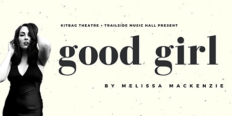 Kitbag Theatre Presents - good girl: Melissa MacKenzie - April 20th - $25 tickets