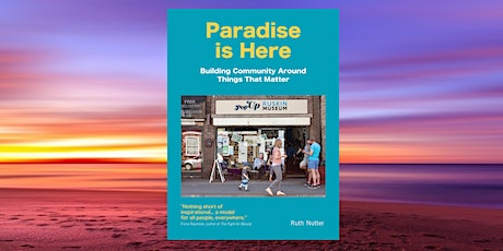 Paradise is Here: Building Community Around Things That Matter tickets