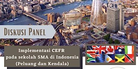 Diskusi Panel: Implementasi CEFR pada sekolah SMA di Indonesia tickets