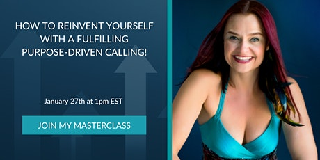 How to Reinvent Yourself with a Fulfilling, Purpose-Driven Calling! tickets