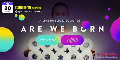 Are we born selfish or altruistic? A conversation During the Pandemic tickets