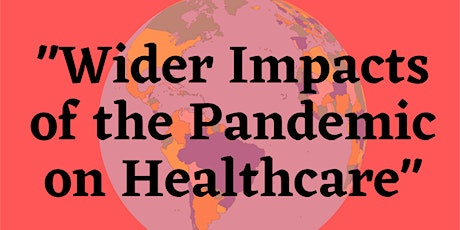 COVID-19 Speaker Series - Wider Impacts of the Pandemic on Healthcare tickets