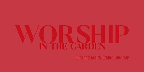 Worship in the Garden with Andi Rozier from Vertical Worship tickets