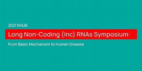 2021 NHLBI Long Non-coding (lnc) RNAs Virtual Symposium tickets