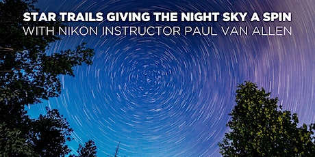 Star Trails: Giving the Night Sky A Spin w/ Nikon Instructor Paul Van Allen tickets