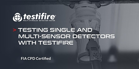 Testing Single and Multi-Sensor Detectors with Testifire -FIA CPD Certified tickets