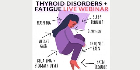 Thyroid Disorders & Fatigue - Live Webinar tickets